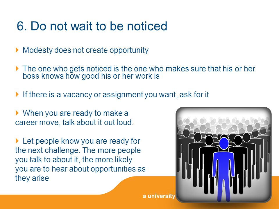 6. Do not wait to be noticed