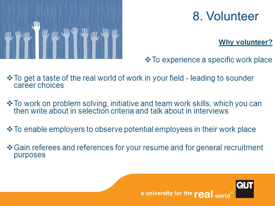 8. Volunteer To experience a specific work place