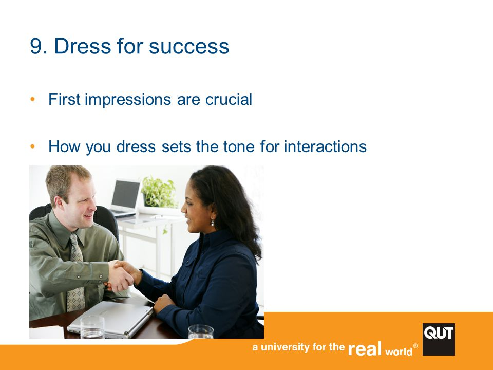 9. Dress for success First impressions are crucial