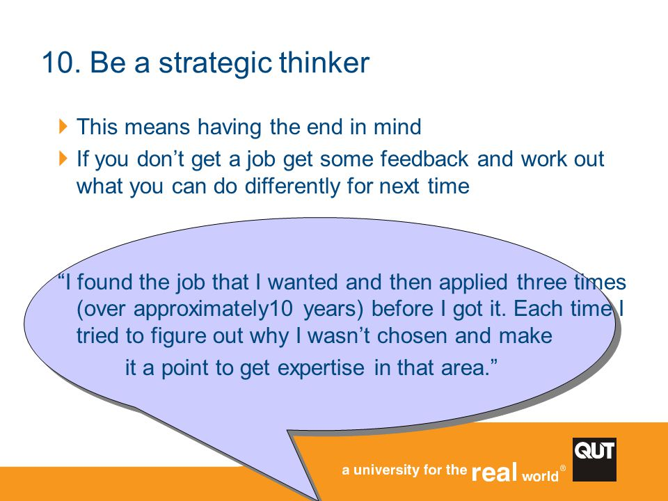 10. Be a strategic thinker This means having the end in mind