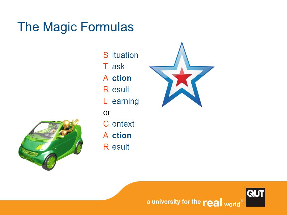 The Magic Formulas S T A R L or C ituation ask ction esult earning