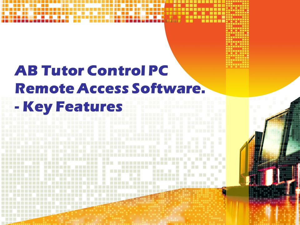 AB Tutor Control PC Remote Access Software. - Key Features