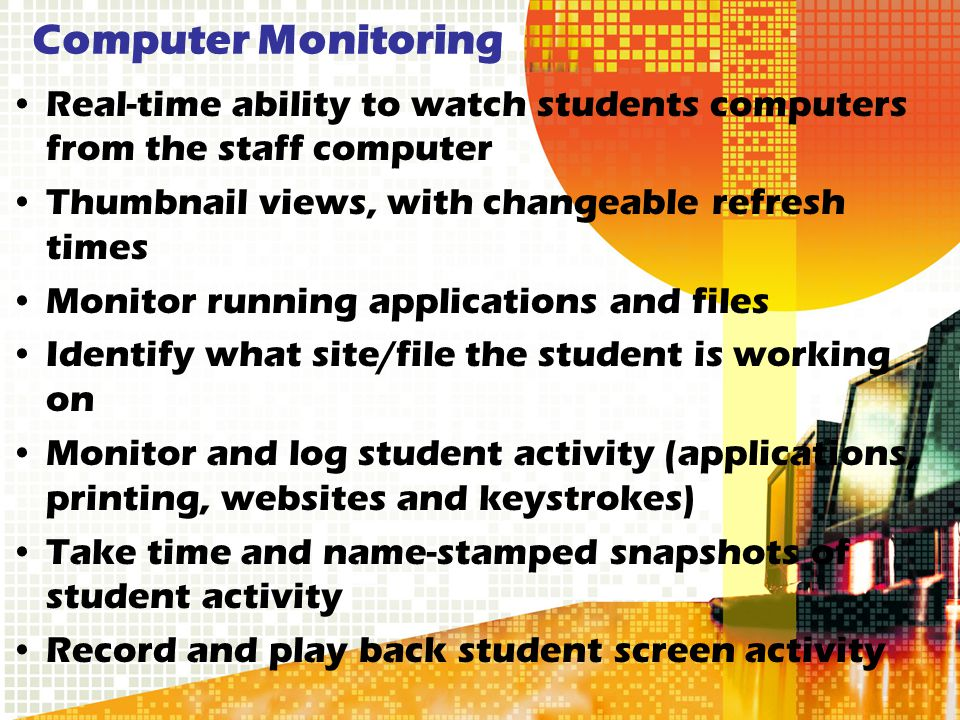 Computer Monitoring Real-time ability to watch students computers from the staff computer. Thumbnail views, with changeable refresh times.