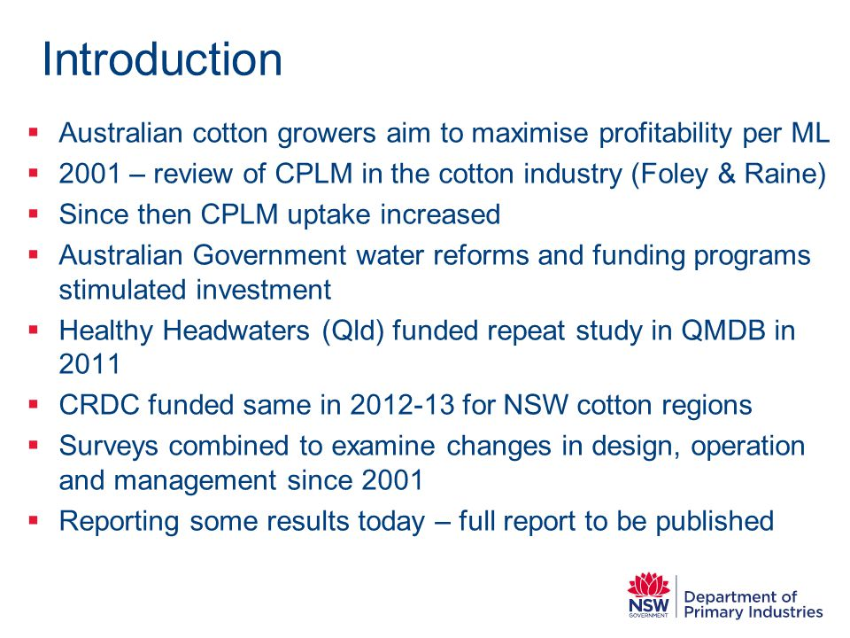 Introduction Australian cotton growers aim to maximise profitability per ML. 2001 – review of CPLM in the cotton industry (Foley & Raine)