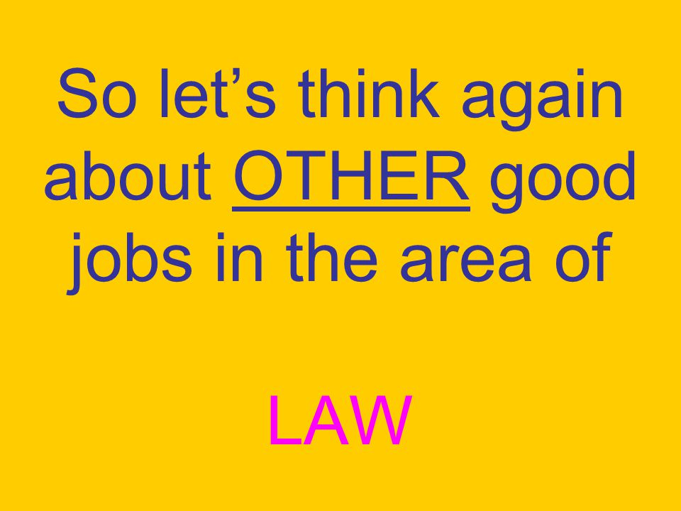 So let's think again about OTHER good jobs in the area of LAW