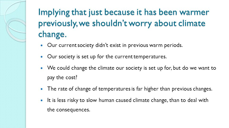 Implying that just because it has been warmer previously, we shouldn't worry about climate change.