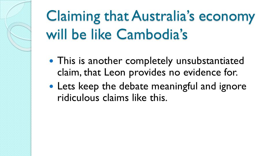 Claiming that Australia's economy will be like Cambodia's