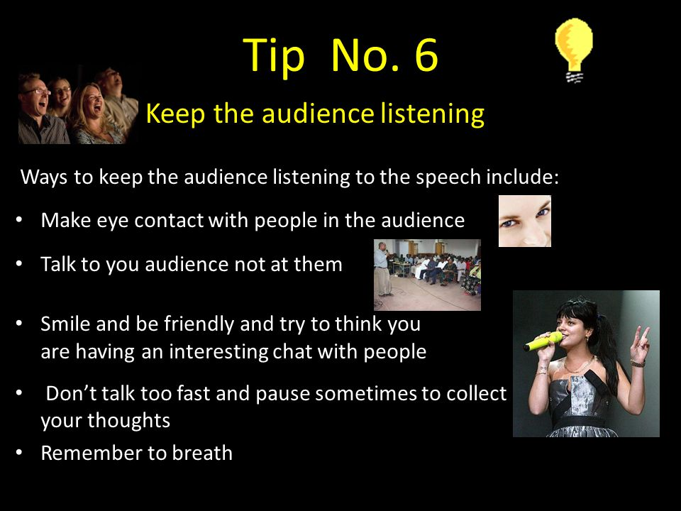 Tip No. 6 Keep the audience listening