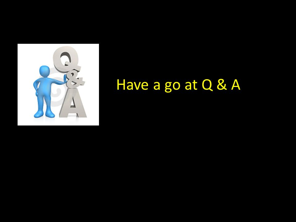 Have a go at Q & A