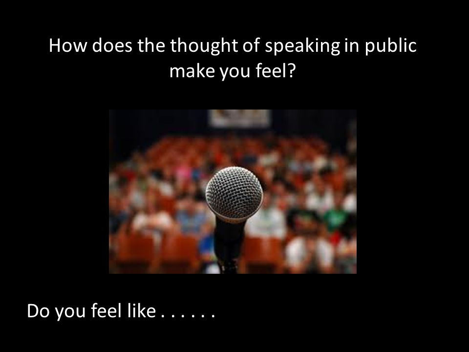 How does the thought of speaking in public make you feel