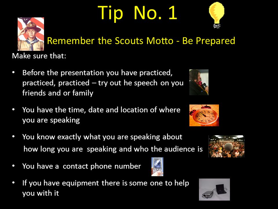 Tip No. 1 Remember the Scouts Motto - Be Prepared Make sure that: