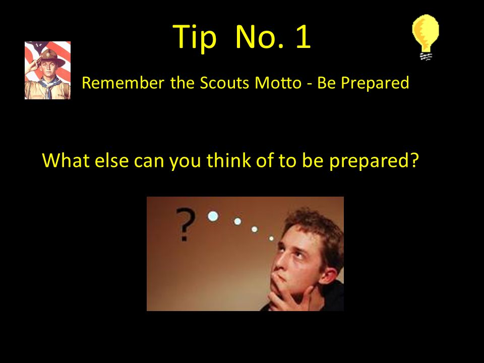 Tip No. 1 Remember the Scouts Motto - Be Prepared