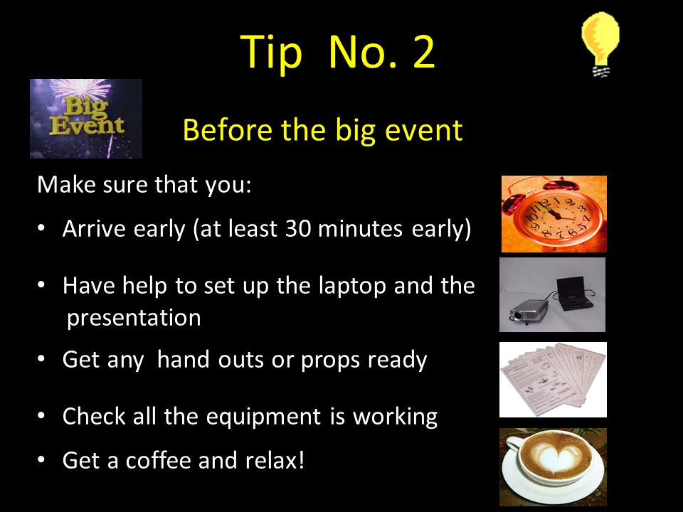Tip No. 2 Before the big event Make sure that you: