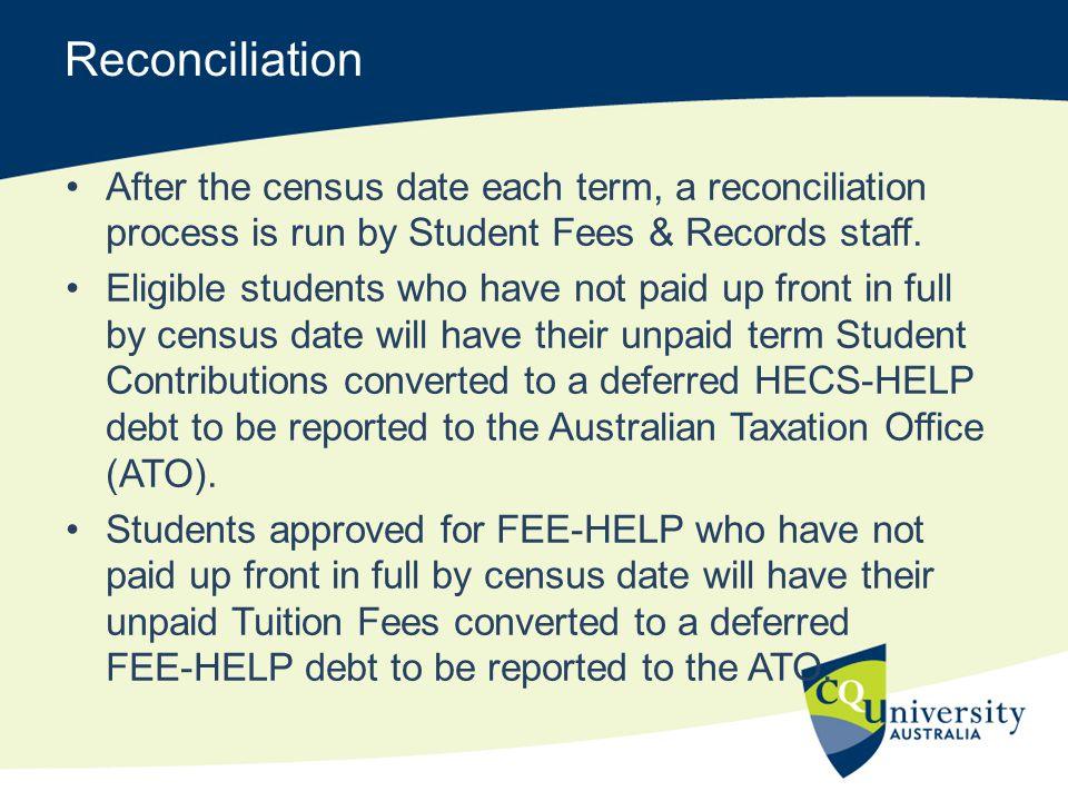 Reconciliation After the census date each term, a reconciliation process is run by Student Fees & Records staff.