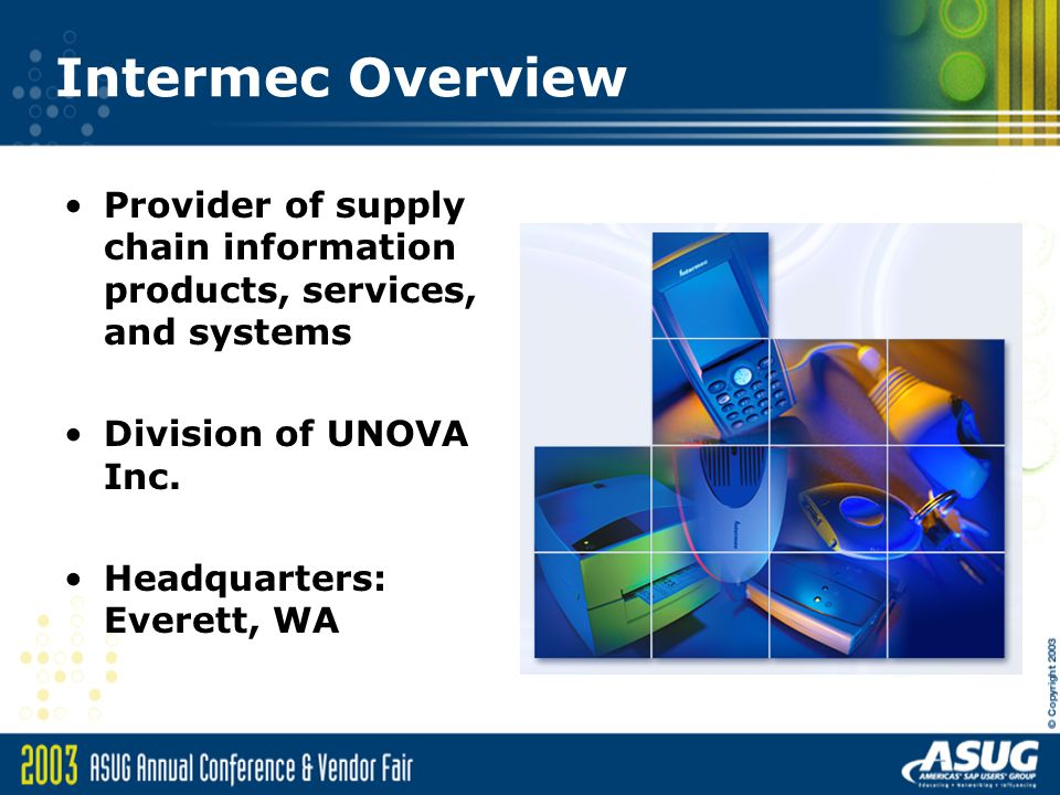 Intermec Overview Provider of supply chain information products, services, and systems. Division of UNOVA Inc.