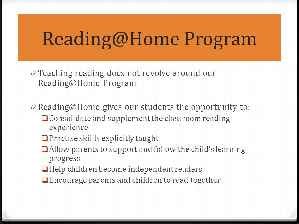 Reading@Home Program Teaching reading does not revolve around our Reading@Home Program. Reading@Home gives our students the opportunity to: