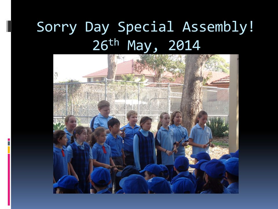 Sorry Day Special Assembly! 26th May, 2014