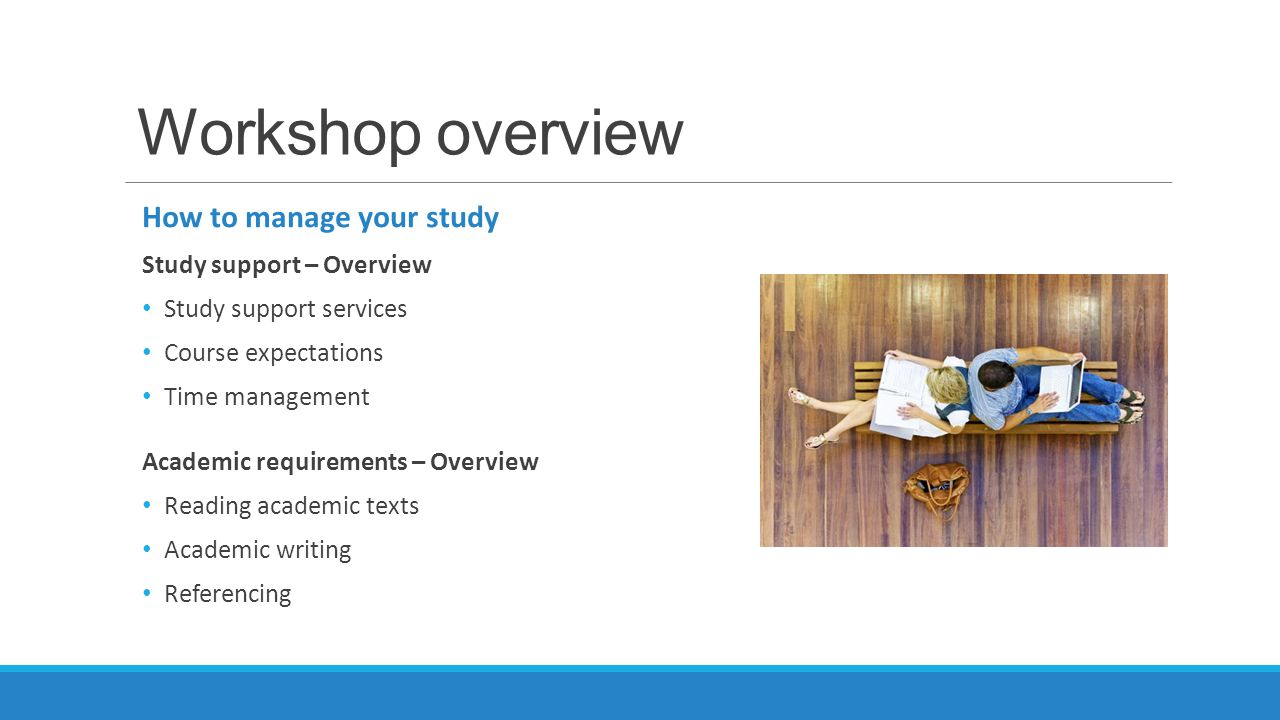 Workshop overview How to manage your study Study support – Overview