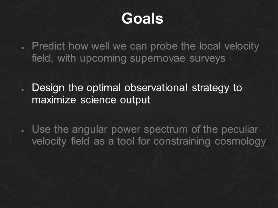 Goals Predict how well we can probe the local velocity field, with upcoming supernovae surveys.