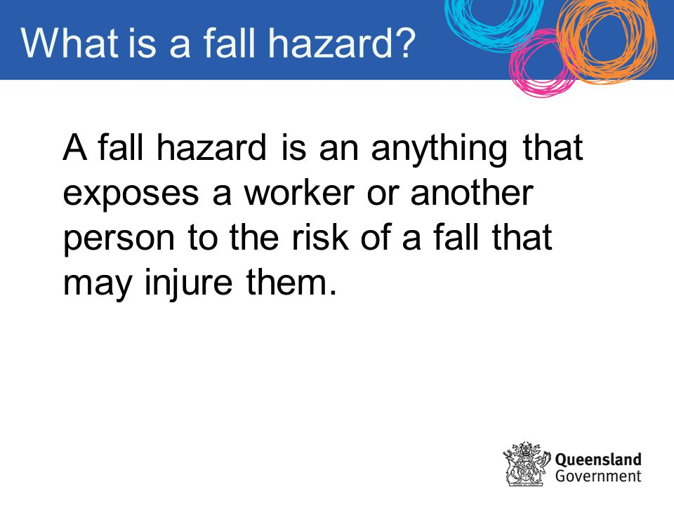 What is a fall hazard A fall hazard is an anything that exposes a worker or another person to the risk of a fall that may injure them.