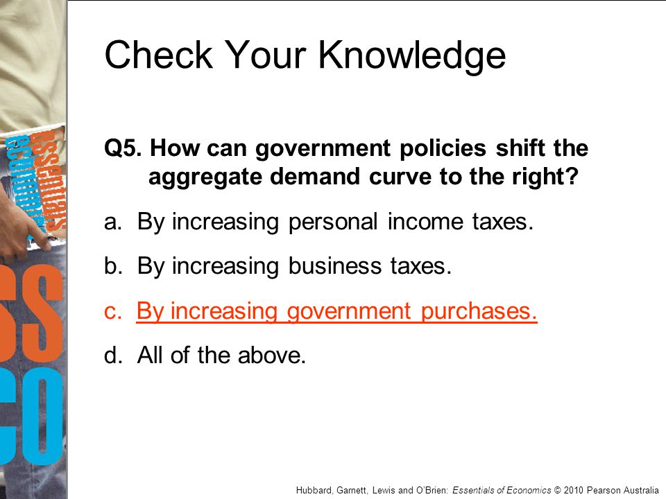 Check Your Knowledge Q5. How can government policies shift the aggregate demand curve to the right
