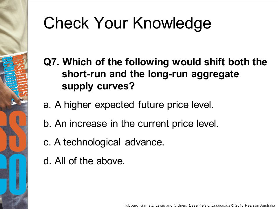 Check Your Knowledge Q7. Which of the following would shift both the short-run and the long-run aggregate supply curves