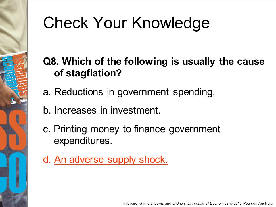 Check Your Knowledge Q8. Which of the following is usually the cause of stagflation a. Reductions in government spending.