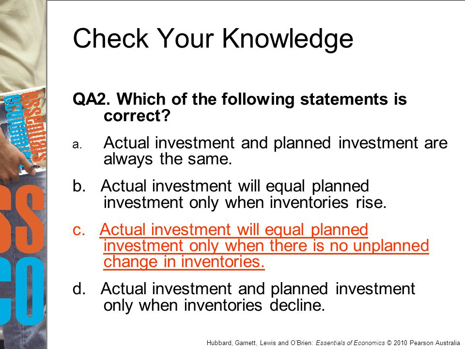 Check Your Knowledge QA2. Which of the following statements is correct Actual investment and planned investment are always the same.