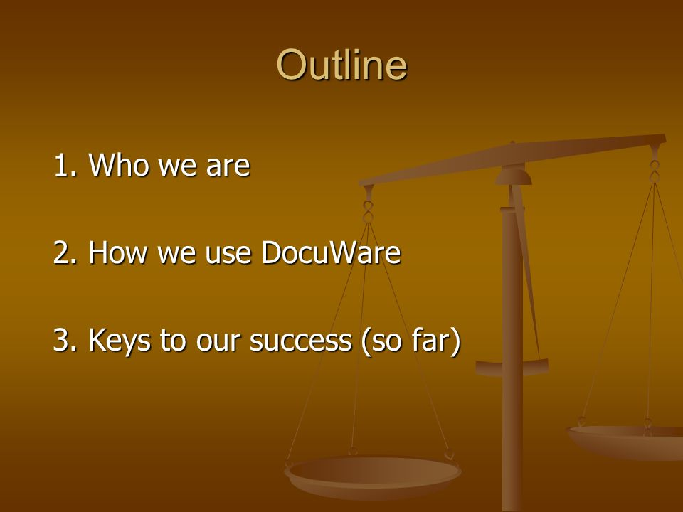 Outline 1. Who we are 2. How we use DocuWare