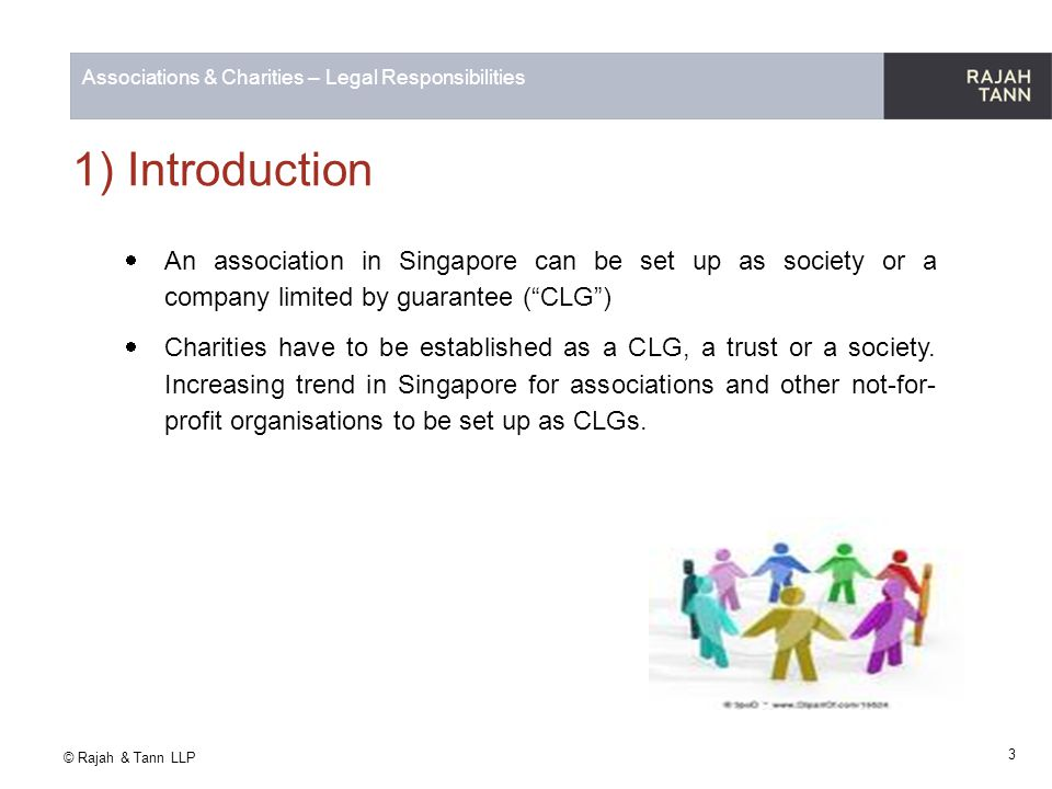 1) Introduction An association in Singapore can be set up as society or a company limited by guarantee ( CLG )