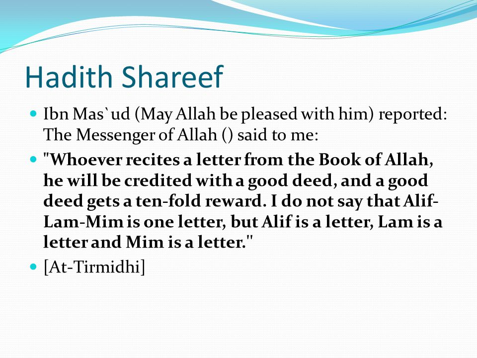 Hadith Shareef Ibn Mas`ud (May Allah be pleased with him) reported: The Messenger of Allah () said to me:
