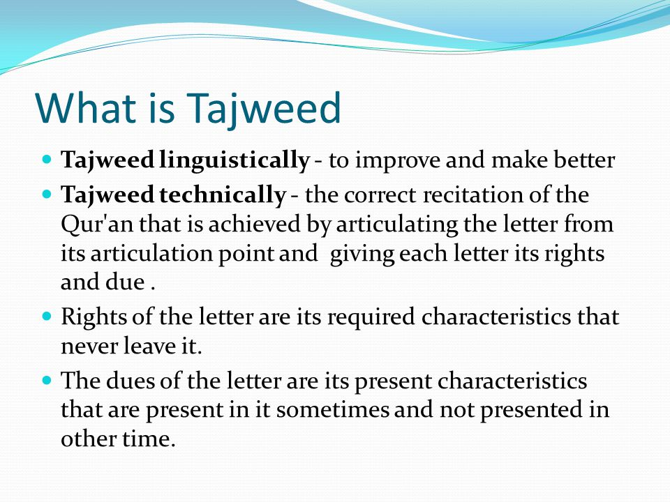 What is Tajweed Tajweed linguistically - to improve and make better