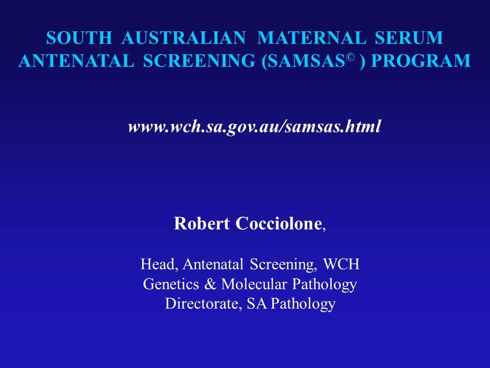 SOUTH AUSTRALIAN MATERNAL SERUM ANTENATAL SCREENING (SAMSAS© ) PROGRAM