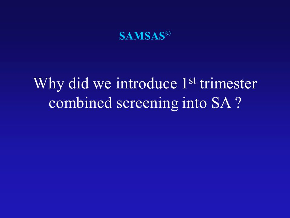 Why did we introduce 1st trimester combined screening into SA