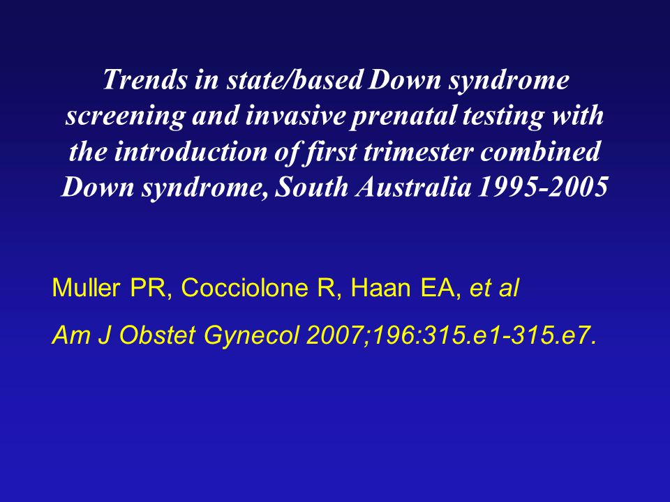 Trends in state/based Down syndrome screening and invasive prenatal testing with the introduction of first trimester combined Down syndrome, South Australia 1995-2005