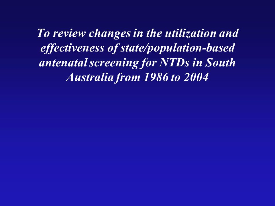 To review changes in the utilization and effectiveness of state/population-based antenatal screening for NTDs in South Australia from 1986 to 2004