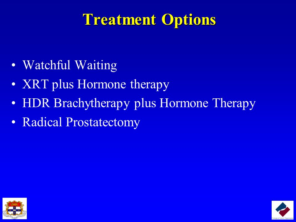 Treatment Options Watchful Waiting XRT plus Hormone therapy