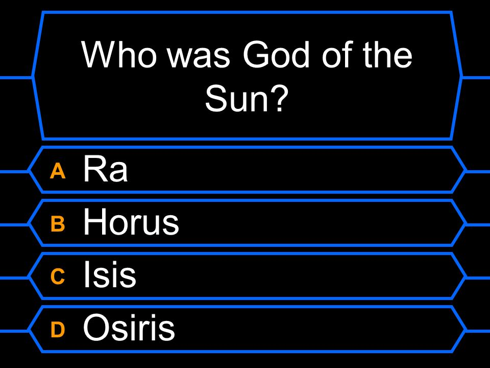 Who was God of the Sun A Ra B Horus C Isis D Osiris