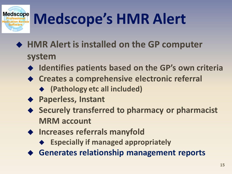 Medscope's HMR Alert HMR Alert is installed on the GP computer system