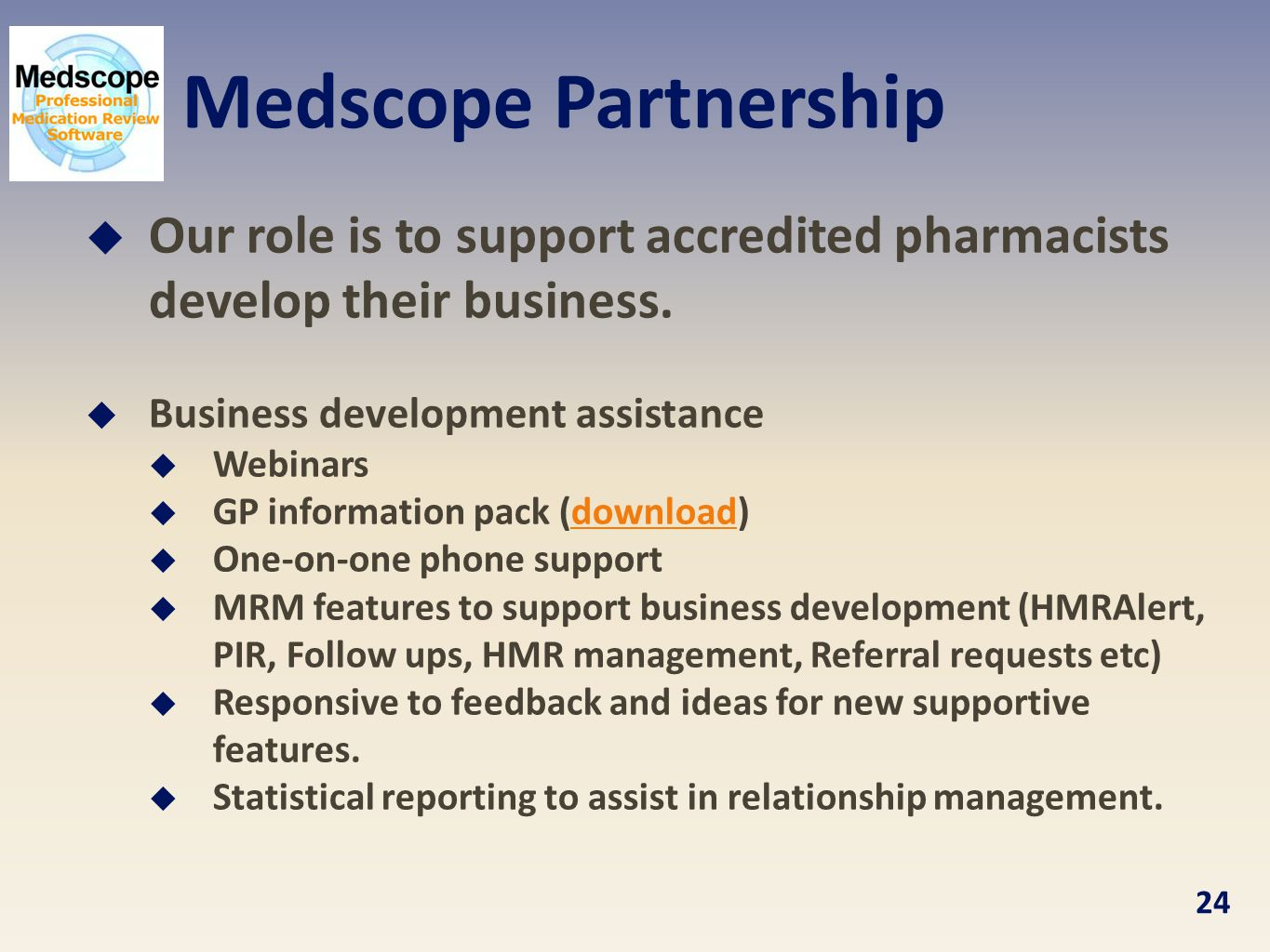 Medscope Partnership Our role is to support accredited pharmacists develop their business. Business development assistance.