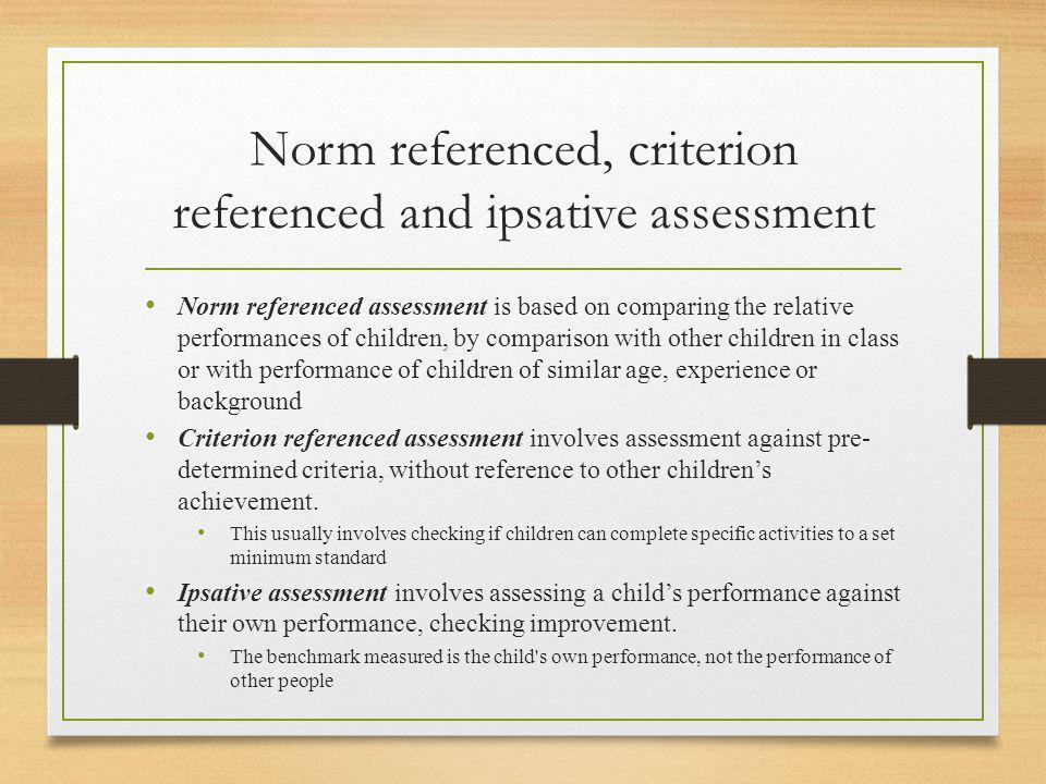 Norm referenced, criterion referenced and ipsative assessment