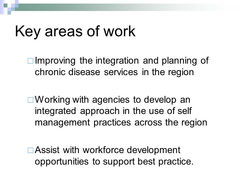 Key areas of work Improving the integration and planning of chronic disease services in the region.