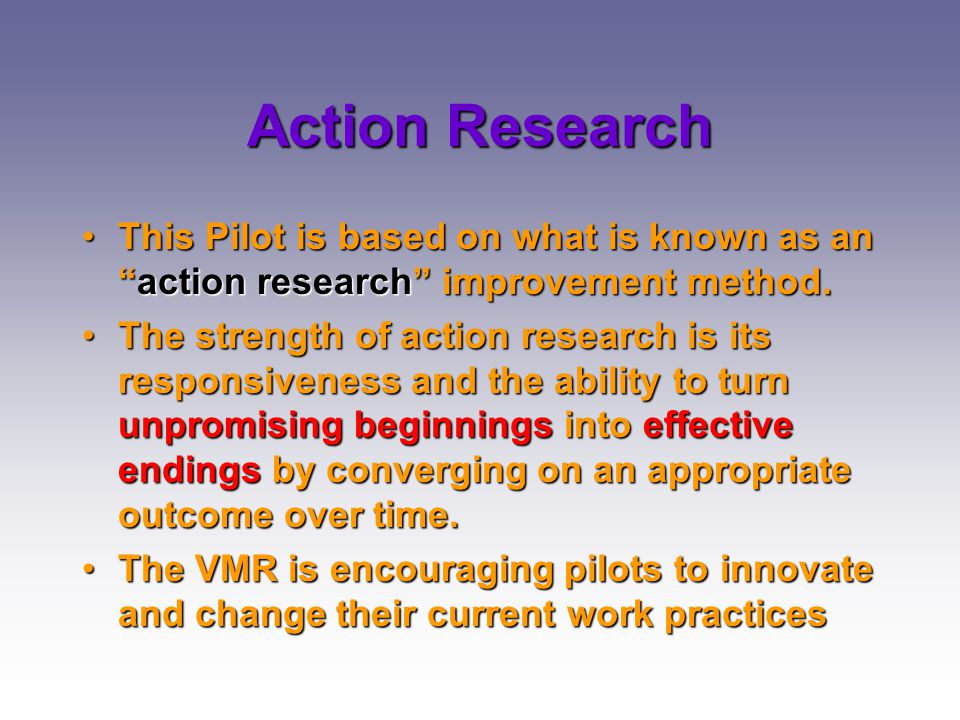 6/04/2017 Action Research. This Pilot is based on what is known as an action research improvement method.