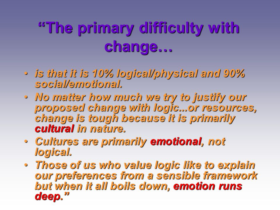 The primary difficulty with change…