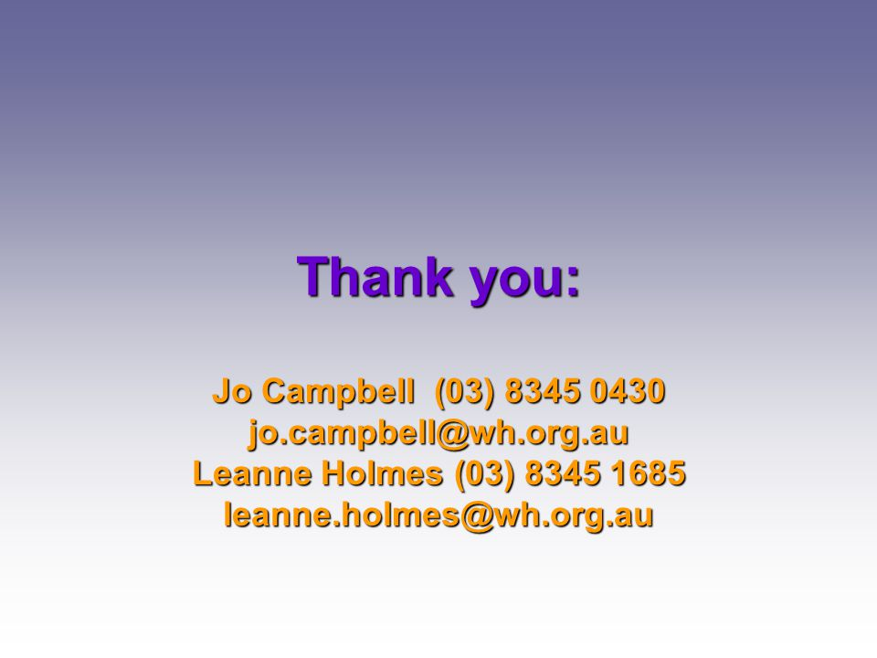 Thank you: Jo Campbell (03) 8345 0430 jo.campbell@wh.org.au