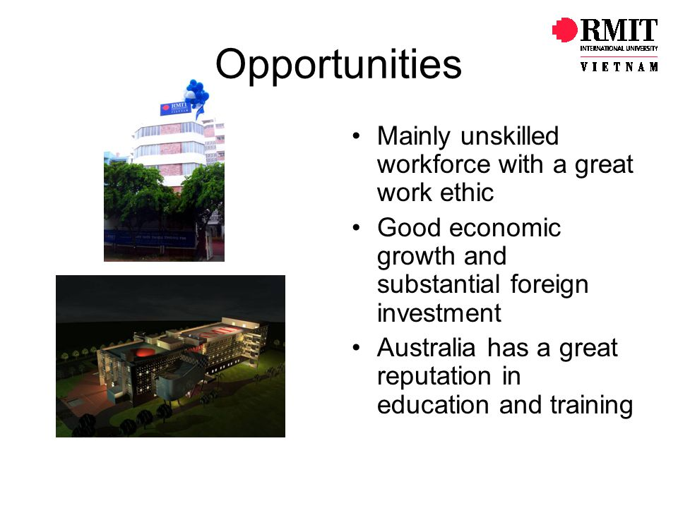 Opportunities Mainly unskilled workforce with a great work ethic