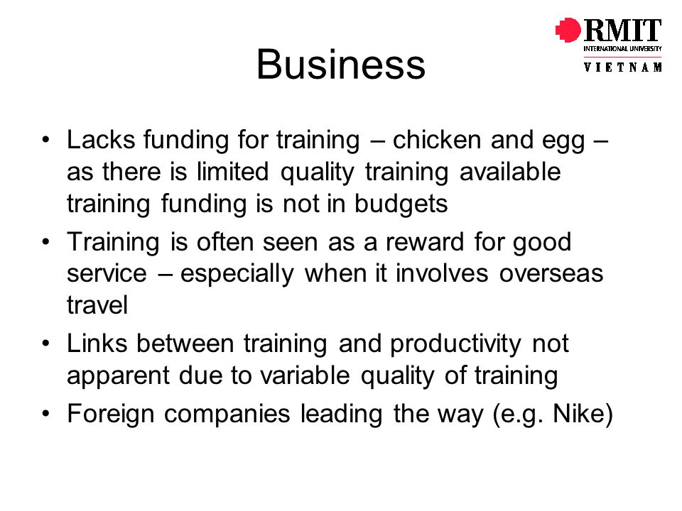 Business Lacks funding for training – chicken and egg – as there is limited quality training available training funding is not in budgets.