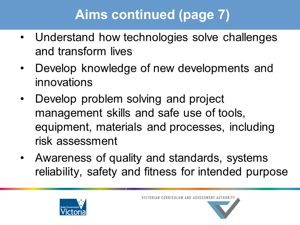 Aims continued (page 7) Understand how technologies solve challenges and transform lives. Develop knowledge of new developments and innovations.