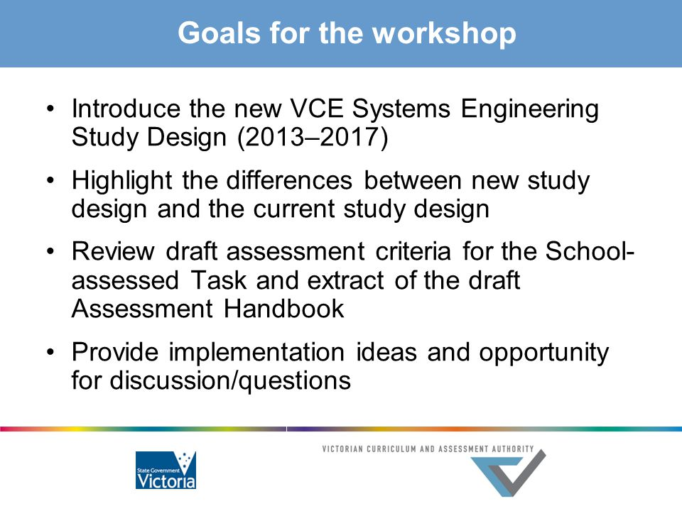 Goals for the workshop Introduce the new VCE Systems Engineering Study Design (2013–2017)