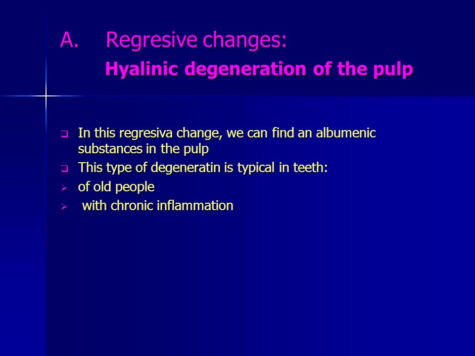 A. Regresive changes: Hyalinic degeneration of the pulp